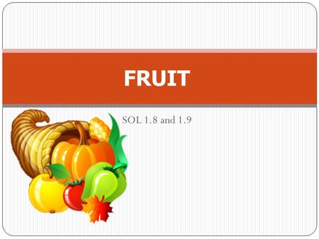 SOL 1.8 and 1.9 FRUIT. For each problem: Display the 1 st slide which contains the problem. Have the students place counters on their desks to match.