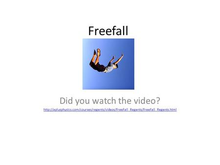 Freefall Did you watch the video?