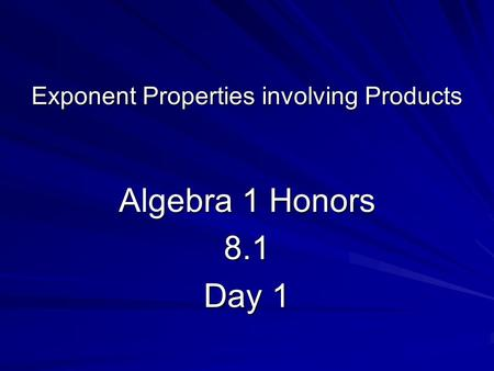Exponent Properties involving Products Algebra 1 Honors 8.1 Day 1.