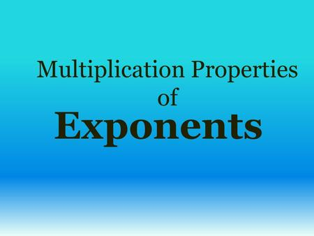 Multiplication Properties of Exponents. To multiply two powers that have the same base, you ADD the exponents. OR.