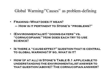 "Global Warming/""Causes"" as problem-defining Framing—What does it mean? –How is it pertinent to Stone's ""problems?"" (Environmentalist) ""dooms-dayers"" vs."