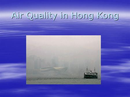Air Quality in Hong Kong. Introduction Air Quality is one of the most important things in Hong Kong. The cars in Hong Kong have been spreading a lot of.
