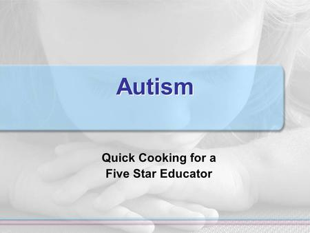 Autism Quick Cooking for a Five Star Educator. Educators Choose to be Chefs or Cooks!