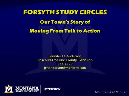 FORSYTH STUDY CIRCLES Our Town's Story of Moving From Talk to Action Jennifer H. Anderson Rosebud-Treasure County Extension