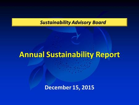 Annual Sustainability Report Sustainability Advisory Board December 15, 2015.