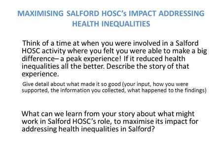 MAXIMISING SALFORD HOSC's IMPACT ADDRESSING HEALTH INEQUALITIES Think of a time at when you were involved in a Salford HOSC activity where you felt you.