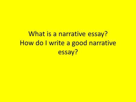 What is a narrative essay? How do I write a good narrative essay?