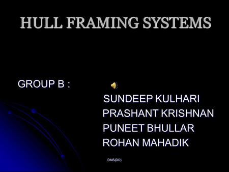 HULL FRAMING SYSTEMS GROUP B : SUNDEEP KULHARI PRASHANT KRISHNAN