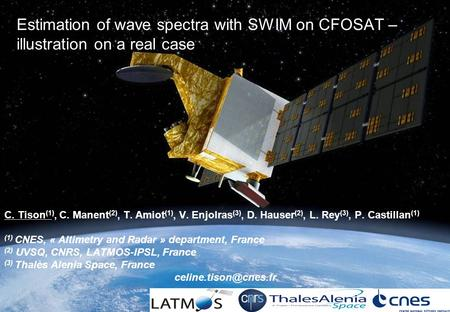 Estimation of wave spectra with SWIM on CFOSAT – illustration on a real case C. Tison (1), C. Manent (2), T. Amiot (1), V. Enjolras (3), D. Hauser (2),