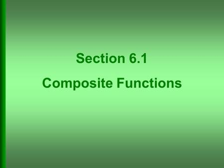 Section 6.1 Composite Functions. Form a Composite Function.