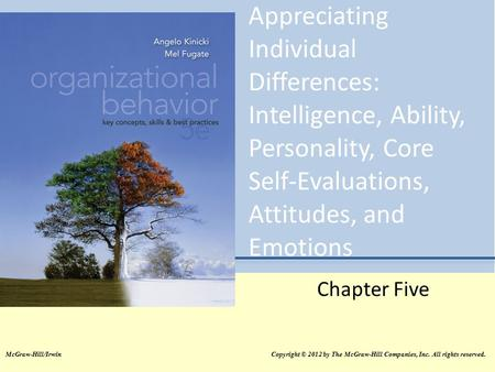 Appreciating Individual Differences: Intelligence, Ability, Personality, Core Self-Evaluations, Attitudes, and Emotions Chapter Five.