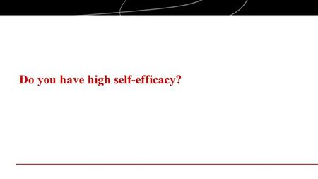 Do you have high self-efficacy?. Objectives Examine self-efficacy in the context of entrepreneurial mindset Explore the impact of self-efficacy on success.