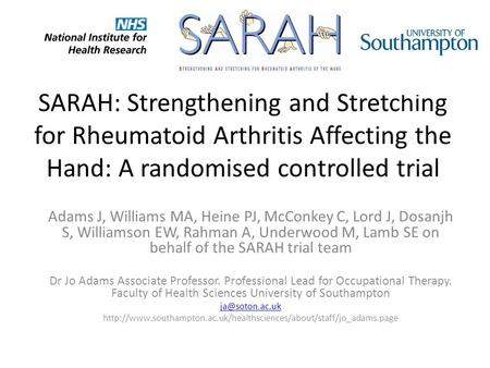 SARAH: Strengthening and Stretching for Rheumatoid Arthritis Affecting the Hand: A randomised controlled trial Adams J, Williams MA, Heine PJ, McConkey.