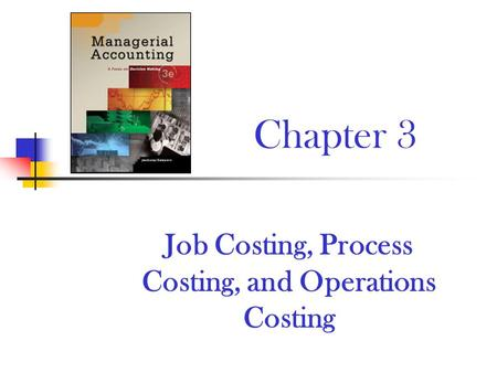 Job Costing, Process Costing, and Operations Costing