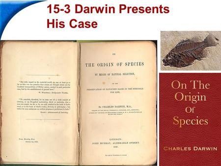 End Show Slide 1 of 41 Copyright Pearson Prentice Hall 15-3 Darwin Presents His Case.