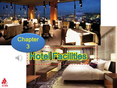 Chapter 3 Ch3 Hotel Facilities Learning Objectives Know all kinds of hotel facilities Offer information about hotel facilities Know a variety of products.