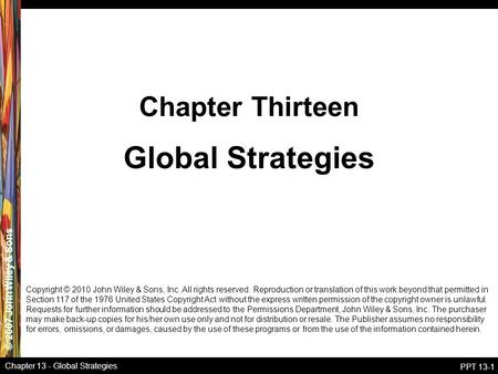 © 2007 John Wiley & Sons Chapter 13 - Global Strategies PPT 13-1 Global Strategies Chapter Thirteen Copyright © 2010 John Wiley & Sons, Inc. All rights.