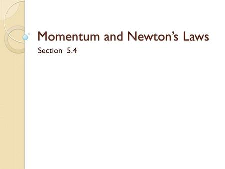 "Momentum and Newton's Laws Section 5.4. Momentum aka the big ""Mo"" Newton first thought of the concept of a ""quantity of motion"" made up of mass and velocity."