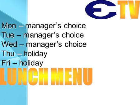 Mon – manager's choice Tue – manager's choice Wed – manager's choice Thu – holiday Fri – holiday.