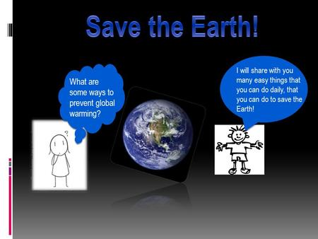 What are some ways to prevent global warming? I will share with you many easy things that you can do daily, that you can do to save the Earth!