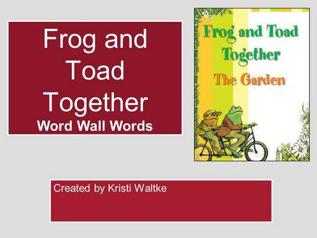 Frog and Toad Together Word Wall Words Created by Kristi Waltke.