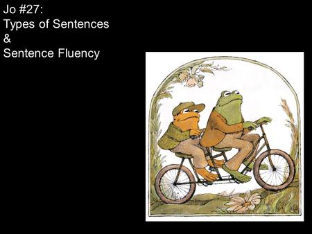 Jo #27: Types of Sentences & Sentence Fluency. Type 1: Simple Sentence Consists of one independent clause (subject + verb + complete thought) Can include.