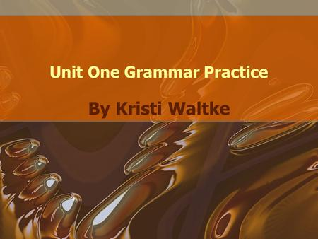 Unit One Grammar Practice By Kristi Waltke A sentence is a complete thought. Here are some sentences. I asked Daddy for an elephant. Franny and Ginny.