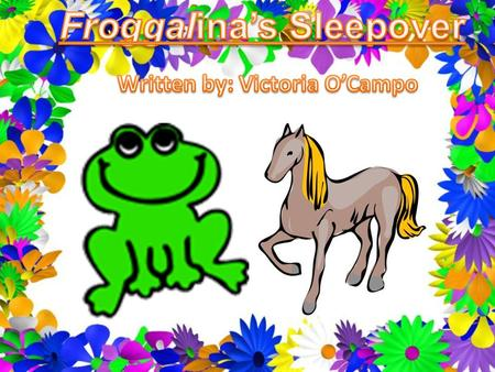Froggalina couldn't wait for school to be over. She would go to her friend, Horsey the Horse's house after school for a sleepover. She didn't even pay.