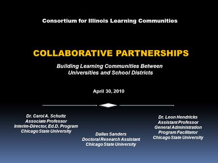 Building Learning Communities Between Universities and School Districts Consortium for Illinois Learning Communities COLLABORATIVE PARTNERSHIPS April 30,