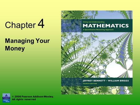 © 2008 Pearson Addison-Wesley. All rights reserved Chapter 4 Managing Your Money.