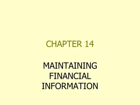 CHAPTER 14 MAINTAINING FINANCIAL INFORMATION. FINANCIAL PLANNING PURPOSES OF A BUSINESS BUDGET –ANTICIPATE SOURCES AND AMOUNTS OF INCOME –PREDICT THE.