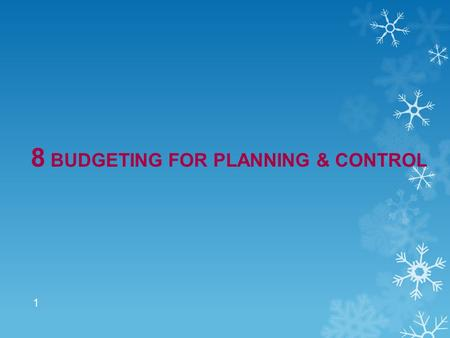 1 8 BUDGETING FOR PLANNING & CONTROL. LEARNING OBJECTIVES 1.Discuss budgeting & its role in planning, control, & decision making. 2.Define & prepare a.