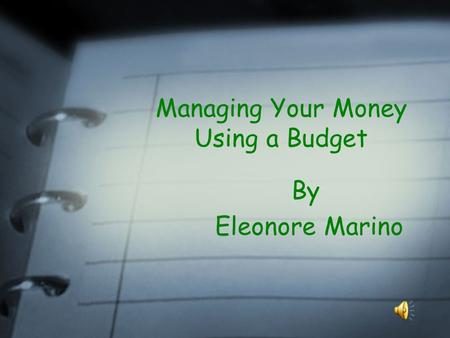 Managing Your Money Using a Budget By Eleonore Marino.