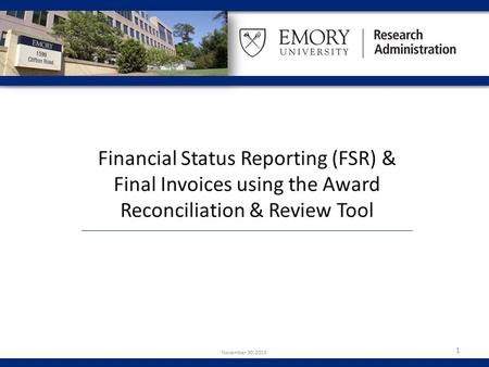 Financial Status Reporting (FSR) & Final Invoices using the Award Reconciliation & Review Tool 1 November 30, 2015.
