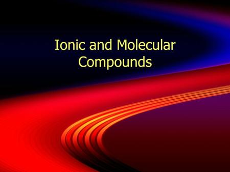 Ionic and Molecular Compounds. Forming Ions  Why are noble gasses the least reactive?  The last level is filled up!  Why are the alkali metals so reactive?