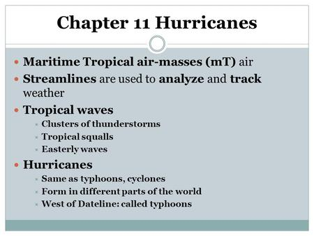 Chapter 11 Hurricanes Maritime Tropical air-masses (mT) air Streamlines are used to analyze and track weather Tropical waves  Clusters of thunderstorms.