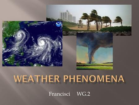 FrancisciWG.2.  Certain weather phenomena are unique to specific regions.