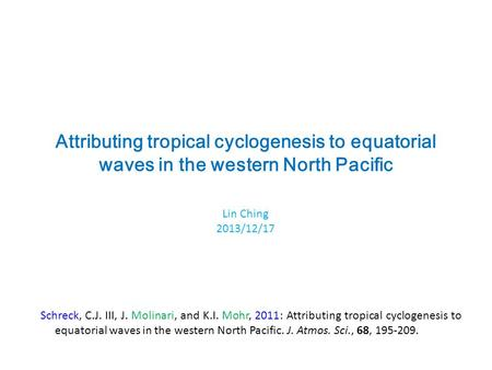 Attributing tropical cyclogenesis to equatorial waves in the western North Pacific Lin Ching 2013/12/17 Schreck, C.J. III, J. Molinari, and K.I. Mohr,