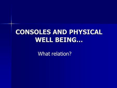 CONSOLES AND PHYSICAL WELL BEING… What relation?.
