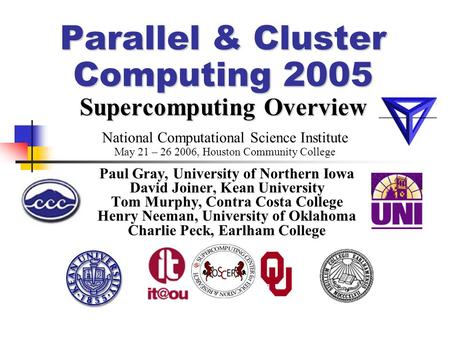 Parallel & Cluster Computing 2005 Supercomputing Overview Paul Gray, University of Northern Iowa David Joiner, Kean University Tom Murphy, Contra Costa.