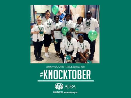 ADRA Appeal 2014 Knocktober. Light Up Your World - Help Others to Shine! Fundraising target: $1.2 million Both in Australia and overseas October.
