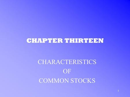 1 CHAPTER THIRTEEN CHARACTERISTICS OF COMMON STOCKS.