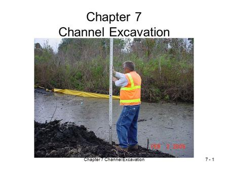 Chapter 7 Channel Excavation7 - 1 Chapter 7 Channel Excavation.