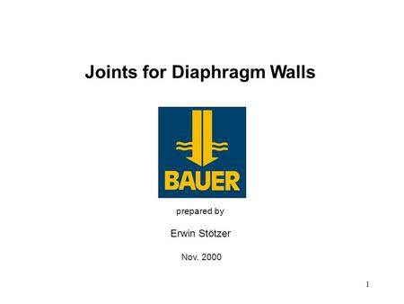 1 Joints for Diaphragm Walls prepared by Erwin Stötzer Nov. 2000.