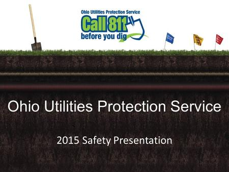 2015 Safety Presentation Ohio Utilities Protection Service.