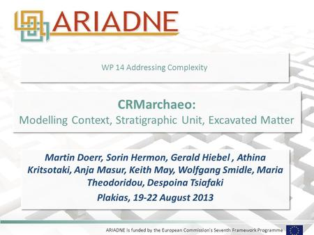 ARIADNE is funded by the European Commission's Seventh Framework Programme WP 14 Addressing Complexity Martin Doerr, Sorin Hermon, Gerald Hiebel, Athina.