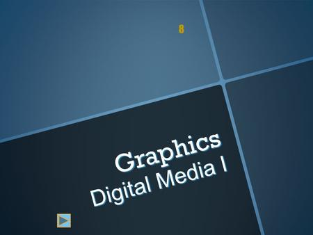 8 Graphics Digital Media I. What is a graphic? A graphic can be a:  Chart  Drawing  Painting  Photograph  Logo  Navigation button  Diagram.