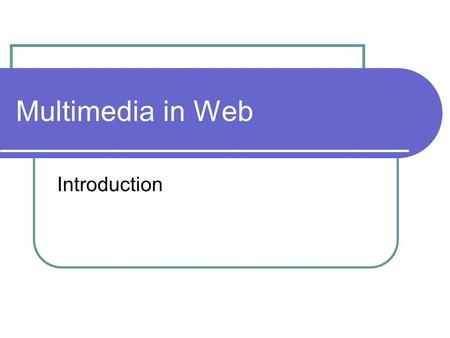 Multimedia in Web Introduction. Multimedia Elements in Web Page Images Voice Music Animation Video Text & Numbers.