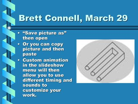 "Brett Connell, March 29 ""Save picture as"" then open""Save picture as"" then open Or you can copy picture and then pasteOr you can copy picture and then."