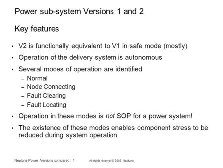 Neptune Power Versions compared 1 All rights reserved © 2003, Neptune Power sub-system Versions 1 and 2 Key features V2 is functionally equivalent to V1.